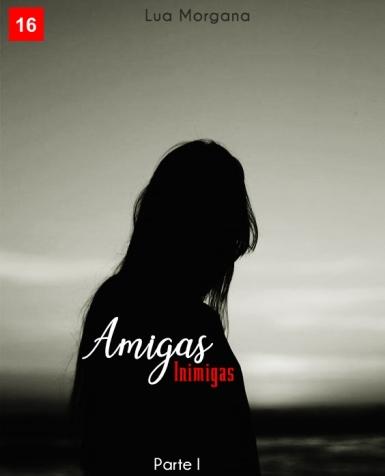 Amigas Inimigas (Pt I)